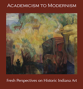 Cover art for 2005 Academicism to Modernism: Fresh Perspectives on Historic Indiana Art