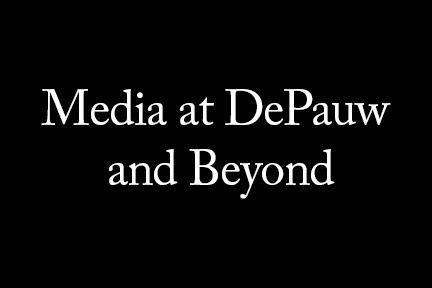 Media at DePauw and Beyond