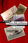 Rivers, Rails, and Runways by Joseph Heithaus