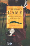 Thursday's Game: Notes from a Golfer with Far to Go by Tom Chiarella